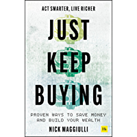 Just Keep Buying: Proven ways to save money and build your wealth