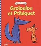 Groloulou et Ptibiquet - dès 2 ans