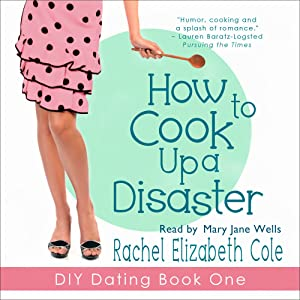 How to Cook Up a Disaster: DIY Dating, Book 1