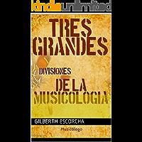 TRES GRANDES DIVISIONES DE LA MUSICOLOGIA (1)