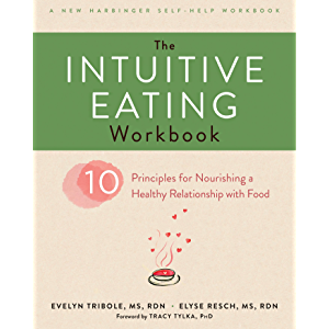The Intuitive Eating Workbook: Ten Principles for Nourishing a Healthy Relationship with Food (A New Harbinger Self-Help…