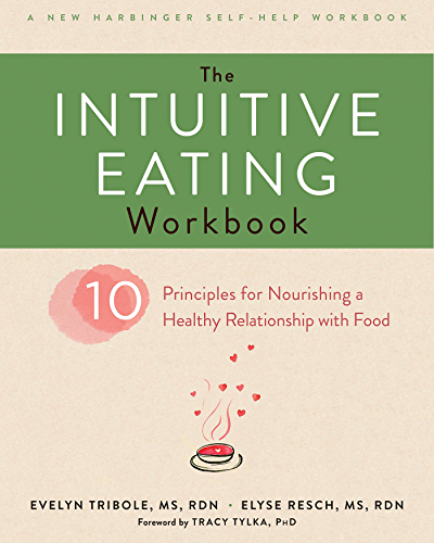 The Intuitive Eating Workbook: Ten Principles for Nourishing a Healthy Relationship with Food (A New Harbinger Self Help Workbook) (English Edition)