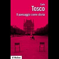 Il paesaggio come storia (Biblioteca paperbacks Vol. 104)