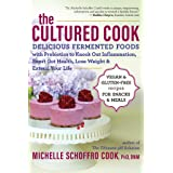 The Cultured Cook: Delicious Fermented Foods with Probiotics to Knock Out Inflammation, Boost Gut Health, Lose Weight & Exten