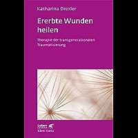 Ererbte Wunden heilen: Therapie der transgenerationalen Traumatisierung (Leben lernen 296)
