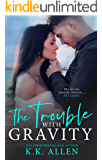 The Trouble With Gravity: An Enemies to Lovers Romance (Gravity Dance, Book 3)