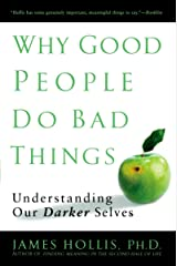 Why Good People Do Bad Things: Understanding Our Darker Selves Paperback