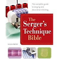 Serger's Technique Bible: The Complete Guide to Serging and Decorative Stitching