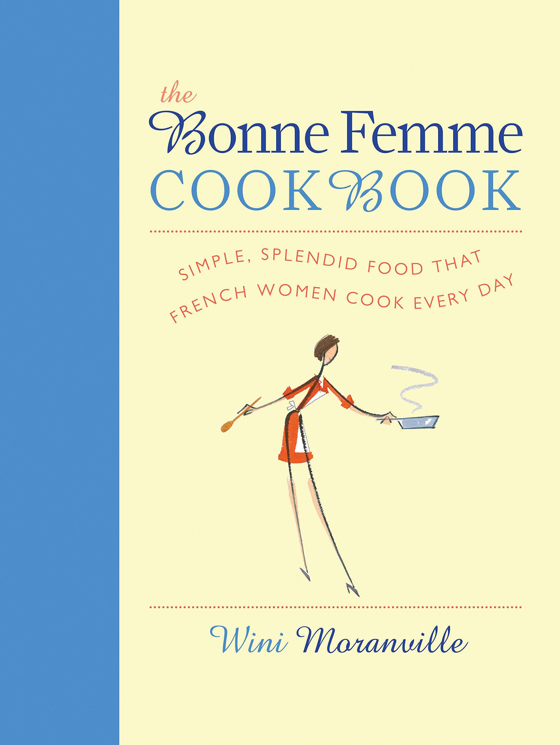 The Bonne Femme Cookbook: Simple, Splendid Food That French Women Cook Every Day by Harvard Common Press