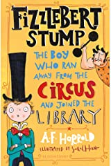 Fizzlebert Stump: The Boy Who Ran Away From the Circus (and joined the library) Kindle Edition