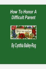 How to Honor a Difficult Parent Kindle Edition