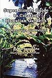 Super Simple Guide to Creating Hawaiian Gardens: For Kama'aina and Malihini