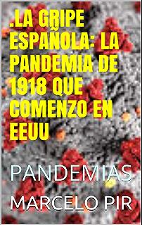 La pandemia de gripe española de 1918: la historia y legado del brote de influenza más mortal del mundo eBook: Charles River Editors, Moros, Areani: Amazon.es: Tienda Kindle