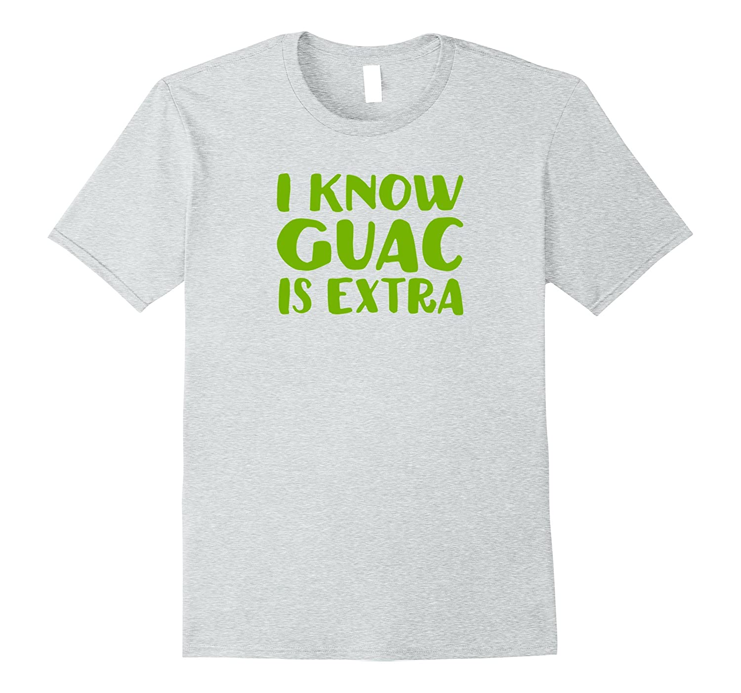 2abed5751 I Know Guac Is Extra T-Shirt-PL – Polozatee