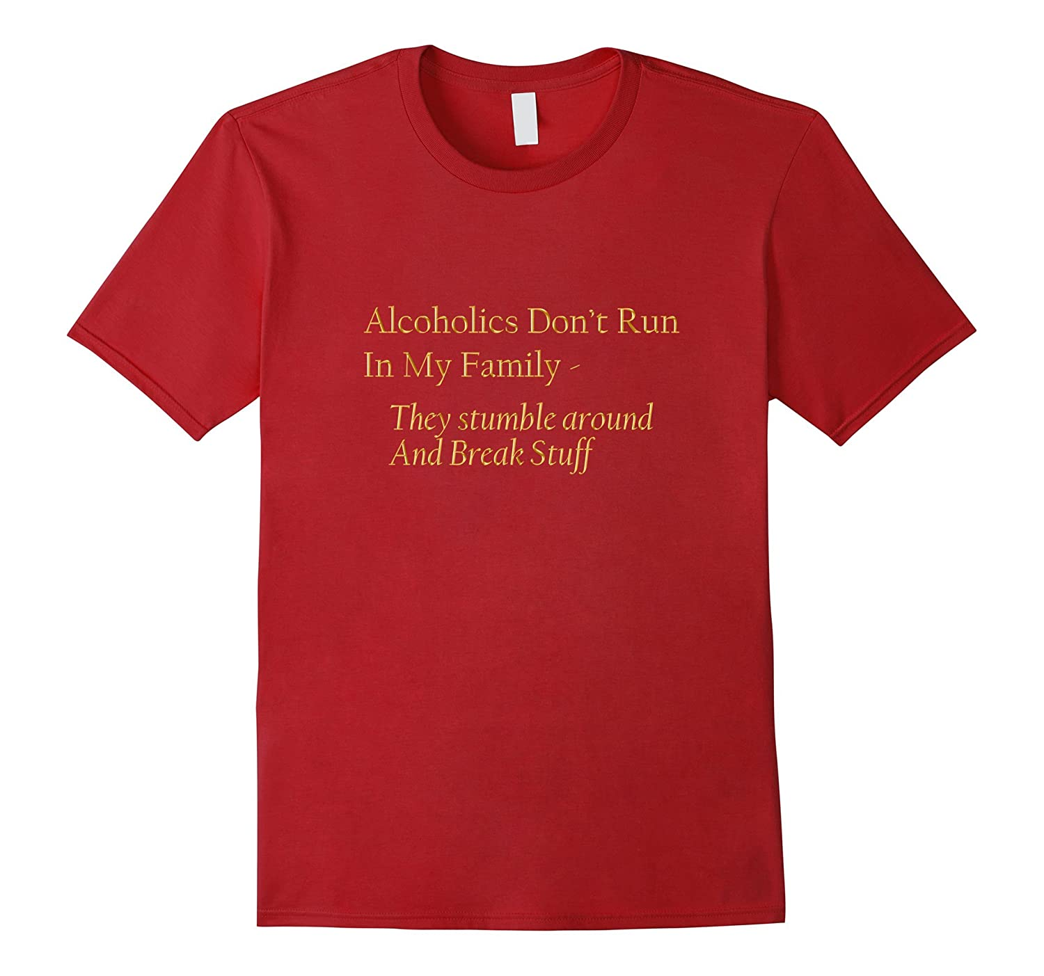 Alcoholics Dont Run In My Family They Stumble Funny T-Shirt-Vaci