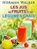 Les jus de fruits et de légumes frais: La santé par Norman Waker