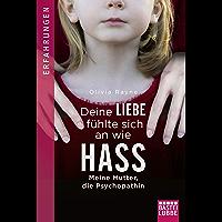 Deine Liebe fühlte sich an wie Hass: Meine Mutter, die Psychopathin (German Edition)