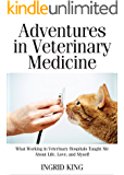 Adventures in Veterinary Medicine: What Working in Veterinary Hospitals Taught Me About Life, Love and Myself