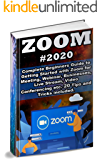 Zoom: 2020 Complete Beginners Guide to Getting Started with Zoom for Meeting , Webinar , Businesses , Live Stream…