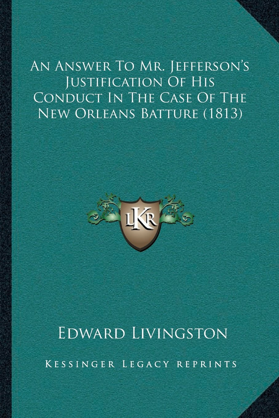 Download An Answer To Mr. Jefferson's Justification Of His Conduct In The Case Of The New Orleans Batture (1813) pdf