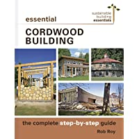 Image for Essential Cordwood Building: The Complete Step-by-Step Guide (Sustainable Building Essentials Series (6))