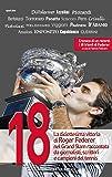 18. La diciottesima vittoria di Roger Federer nel Grand Slam raccontata da giornalisti, scrittori e campioni del tennis