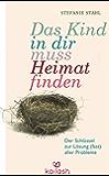 Das Kind in dir muss Heimat finden: Der Schlüssel zur Lösung (fast) aller Probleme (German Edition)