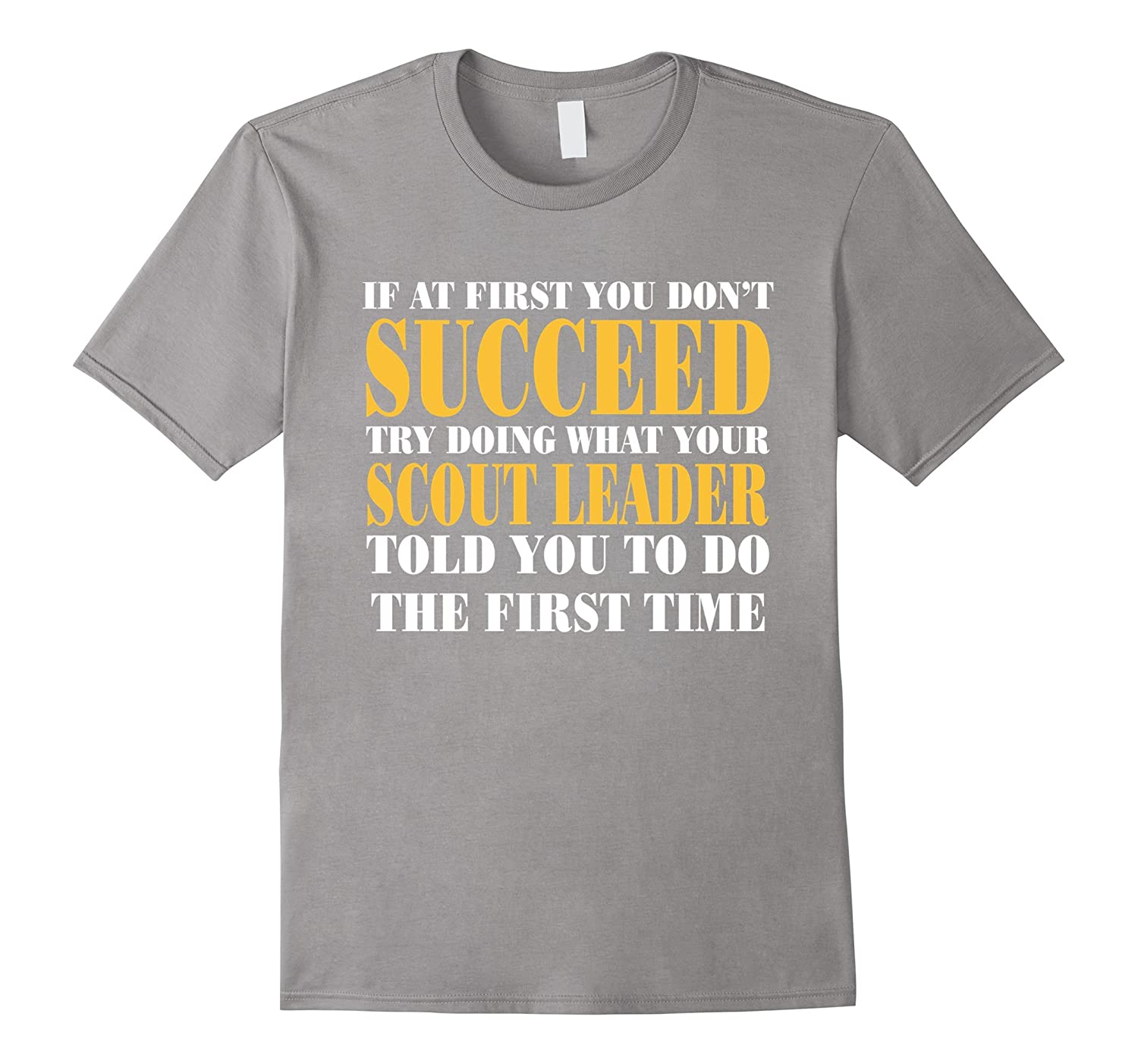 c3bfd6b4 If At First You Dont Succeed Funny Scout Leader Gift Tee Shirt Scout Leader  T-