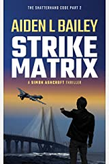 Strike Matrix: The Shatterhand Code Part 2 (Simon Ashcroft) Kindle Edition