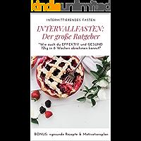Intermittierendes Fasten: Intervallfasten: DER GROßE RATGEBER: Wie auch Du EFFEKTIV und GESUND 12 kg in 6 Wochen abnehmen kannst! (German Edition)