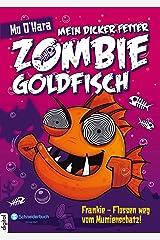 Mein dicker fetter Zombie-Goldfisch, Band 07: Frankie - Flossen weg vom Mumienschatz! (German Edition) Kindle Edition