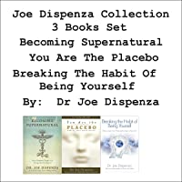 Joe Dispenza Collection: 3 Books Set: Becoming Supernatural, You Are the Placebo, Breaking the Habit of Being Yourself