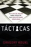 Tácticas: Un plan de acción para discutir tus convicciones cristianas (Spanish Edition)