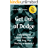 Get Out of Dodge! Prepping to Leave Your Home and Bug Out During a Disaster (The NEW Survival Prepper Guides Book 2)