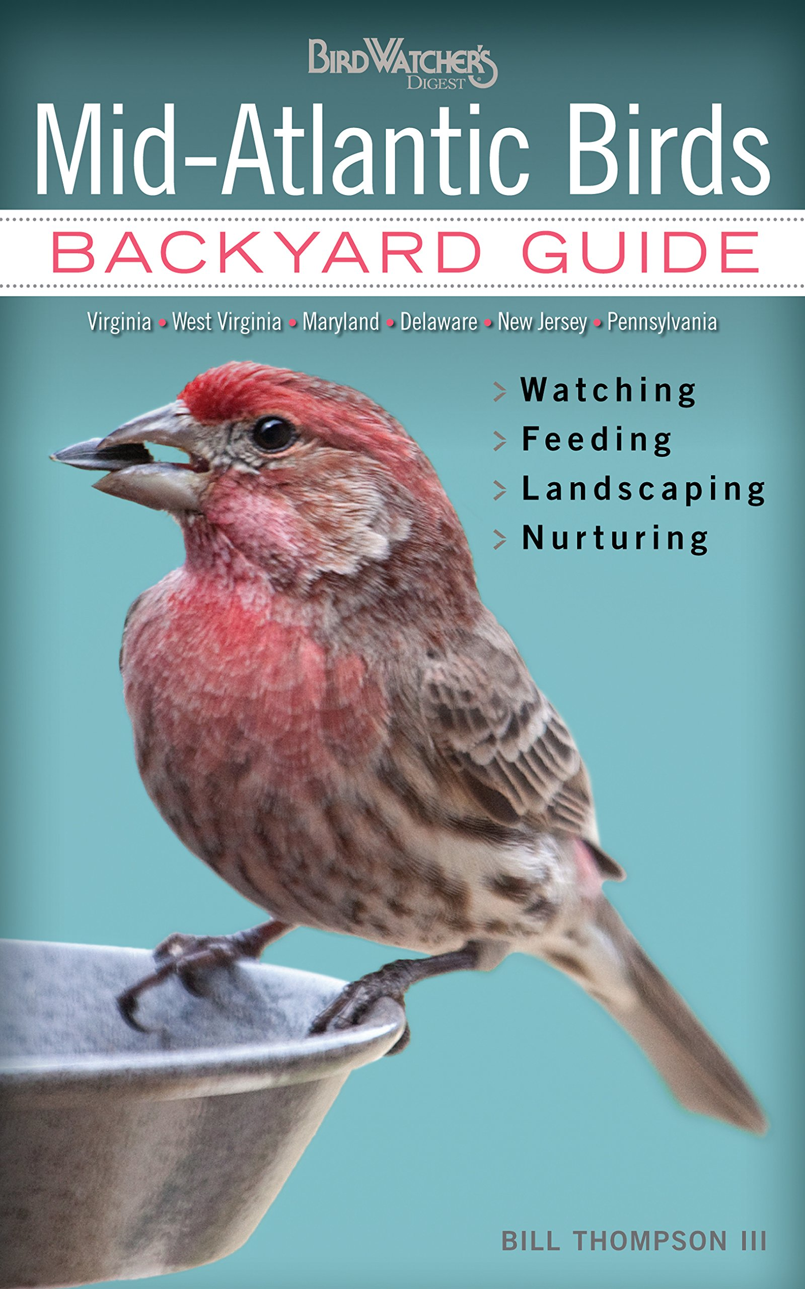 Mid-Atlantic Birds: Backyard Guide - Watching - Feeding - Landscaping - Nurturing - Virginia, West Virginia, Maryland, Delaware, New Jersey, Pennsylvania (Bird Watcher's Digest Backyard Guide) PDF ePub book