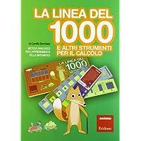 La linea del 1000 e altri strumenti per il calcolo. Metodo analogico per l'apprendimento della matematica. Con strumento