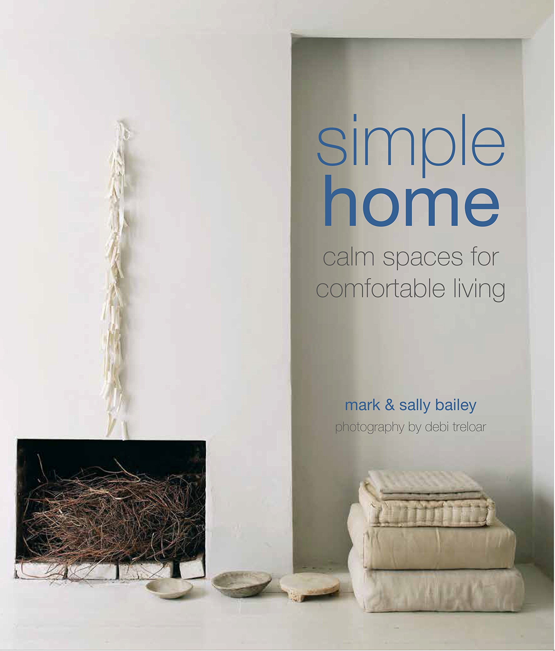 home spaces furniture. Simple Home: Calm Spaces For Comfortable Living: Sally Bailey, Mark Bailey: 9781849758031: Amazon.com: Books Home Furniture T