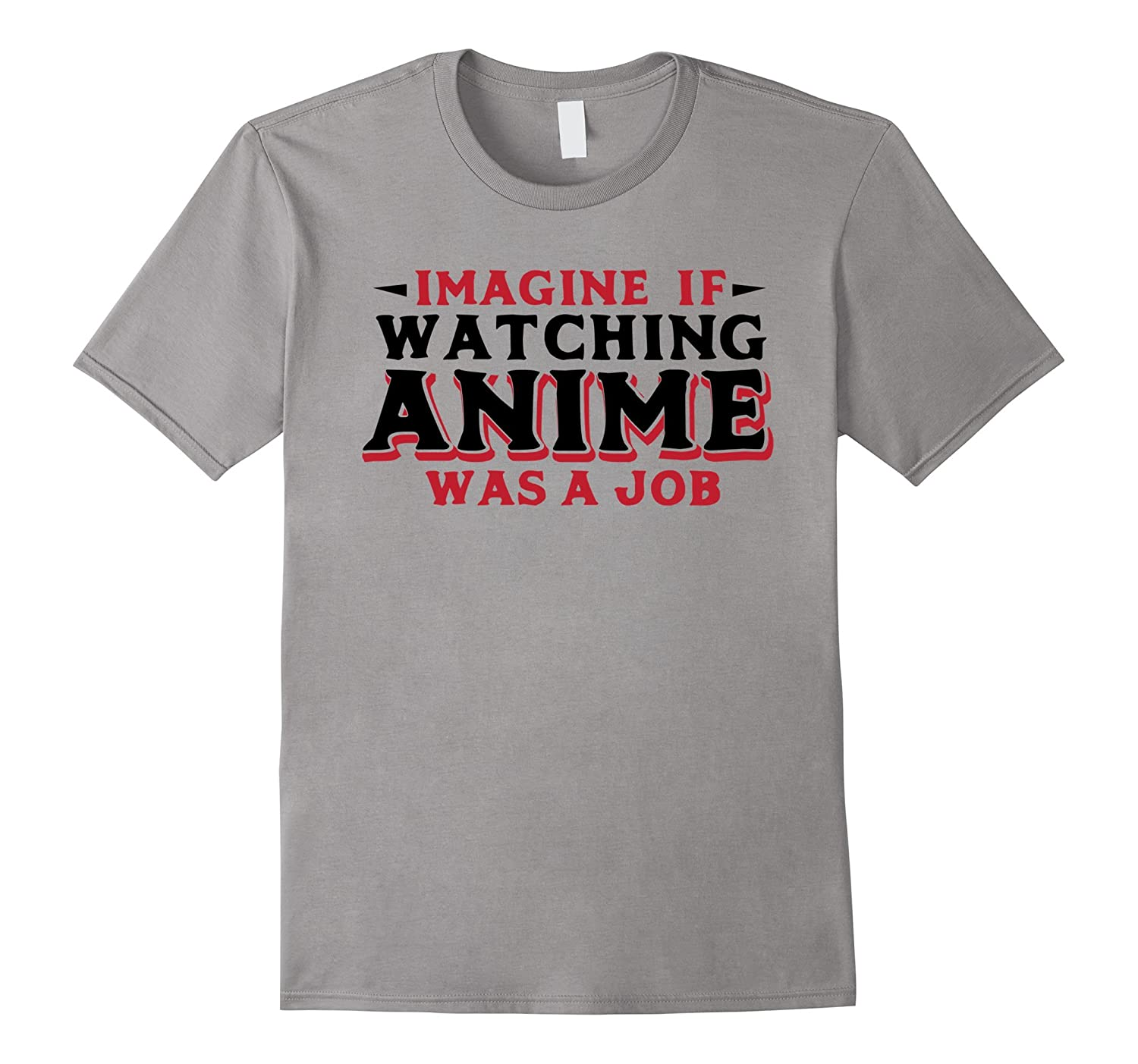 Imagine If Watching Anime Was A Job - Funny Manga Quote Tee-TJ