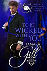 To Be Wicked With You (League of Unweddable Gentlemen Book 4) Kindle Edition