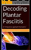 Decoding Plantar Fasciitis: an integrative approach that works!