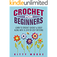 Crochet For Beginners (2nd Edition): Learn To Crochet Quickly & Easily Along With 15 Step-By-Step Patterns (English Edition)