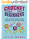 Crochet For Beginners (2nd Edition): Learn To Crochet Quickly & Easily Along With 15 Step-By-Step Patterns