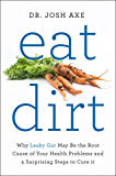 Eat Dirt: Why Leaky Gut May Be the Root Cause of Your Health Problems and 5 Surprising Steps to Cure It (English Edition)