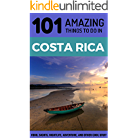 101 Amazing Things to Do in Costa Rica: Costa Rica Travel Guide (Backpacking Costa Rica, Budget Travel Costa Rica, Central America Travel Guide)