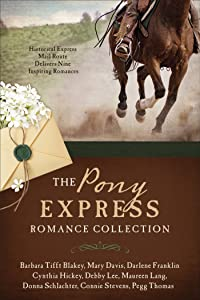 The Pony Express Romance Collection: Historic Express Mail Route Delivers Nine Inspiring Romances
