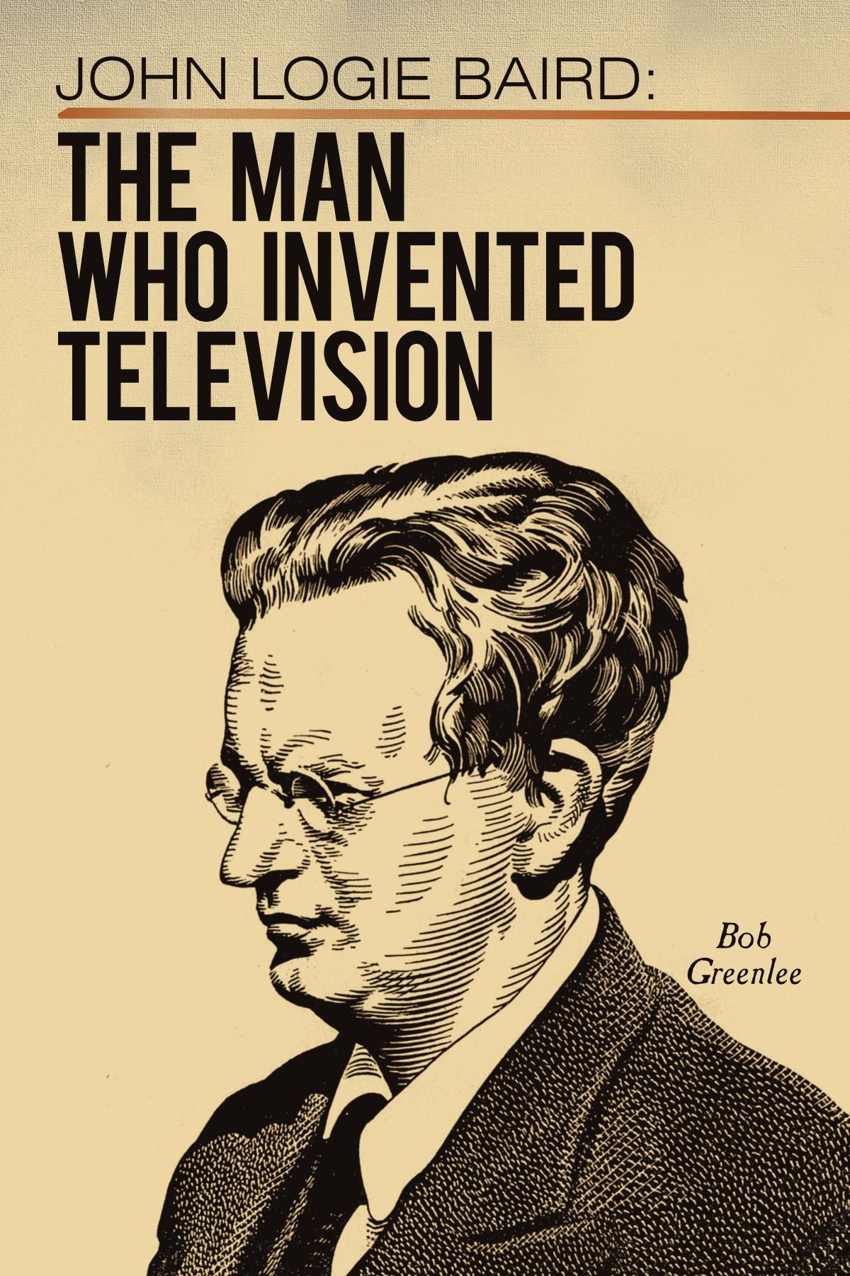 john logie baird the man who invented television bob greenlee