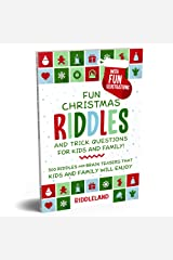 Fun Christmas Riddles and Trick Questions for Kids and Family: 300 Riddles and Brain Teasers That Kids and Family Will Enjoy - Ages 6-8 7-9 8-12 Kindle Edition