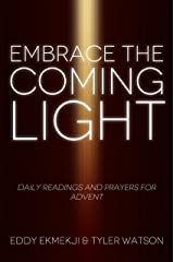 Embrace the Coming Light: Daily Readings and Prayers for Advent Kindle Edition