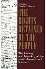 The Rights Retained by the People: The Ninth Amendment and Constitutional Interpretation Kindle Edition