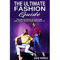 Fashion Style: The Ultimate Fashion Guide of Costume and Style - Learn Amazing Fashion Tips to Look Stylish and Gorgeous (Illustration, Cheap Fashion) (English Edition)